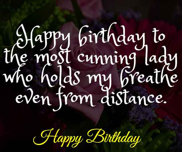 Happy birthday to the most cunning lady who holds my breathe even from distance.