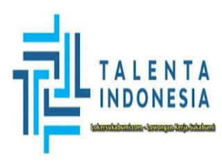 Lowongan Kerja Talenta Indonesia Sukabumi Terbaru