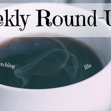 Weekly Round-Up: Writing and watching