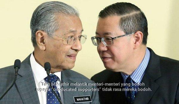 "Mahathir melantik menteri-menteri yang bodoh supaya ""uneducated supporters"" tidak rasa mereka bodoh."