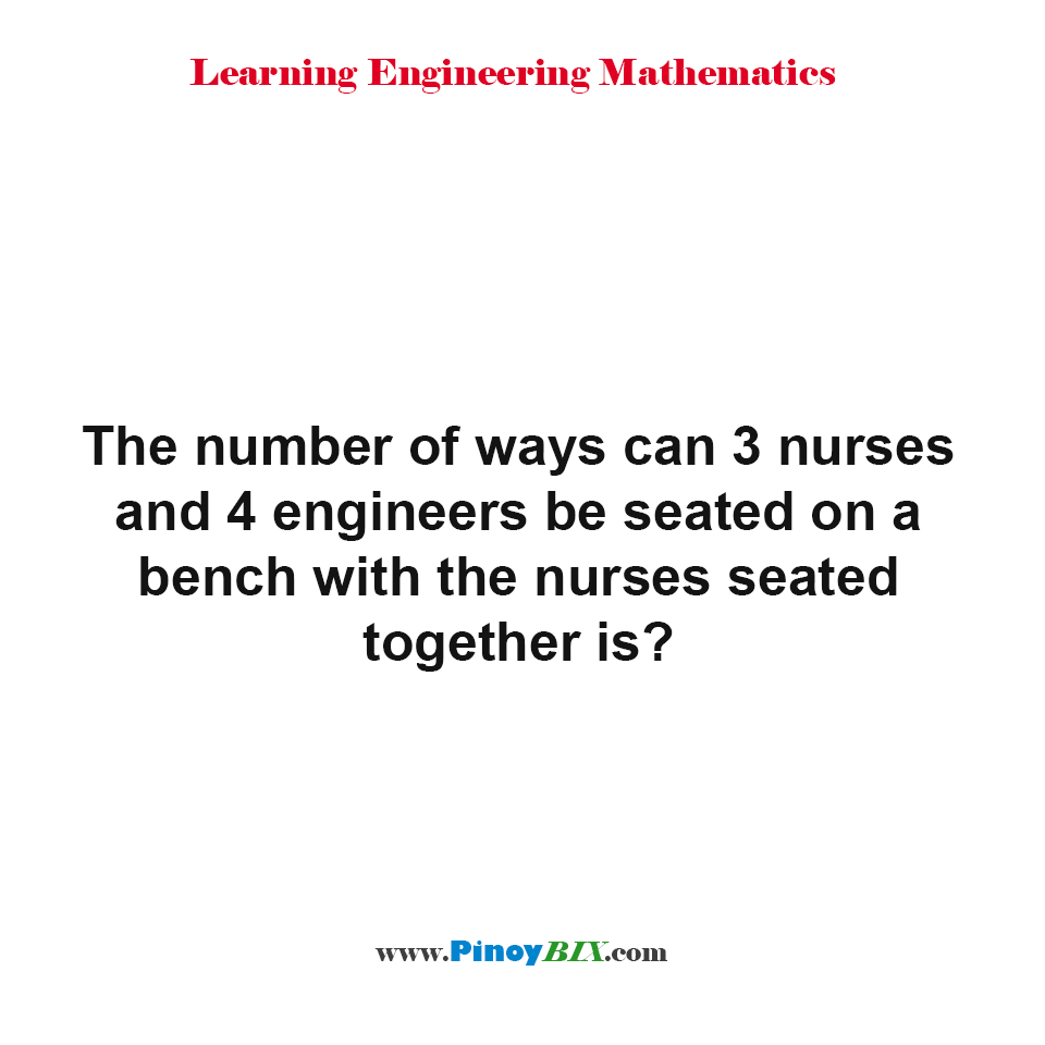 What is the number of ways can nurses and engineers be seated on a bench?