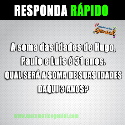 A soma das idades de Hugo, Paulo e Luis é 31 anos...