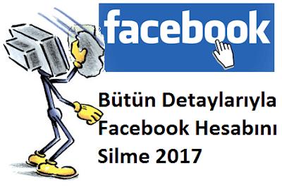 Bütün Detaylarıyla Facebook Hesabını Silme 2017