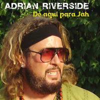 ADRIÁN RIVERSIDE - De aquí para Jah (2009)