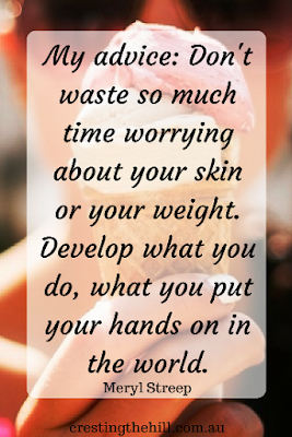 My advice, don't waste so much time worrying about your skin or your weight.