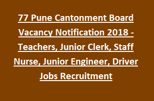 77 Pune Cantonment Board Vacancy Notification 2018 -Teachers, Junior Clerk, Staff Nurse, Junior Engineer, Driver Jobs Recruitment