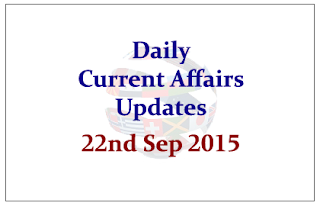 Daily Current Affairs Updates– 22nd September 2015