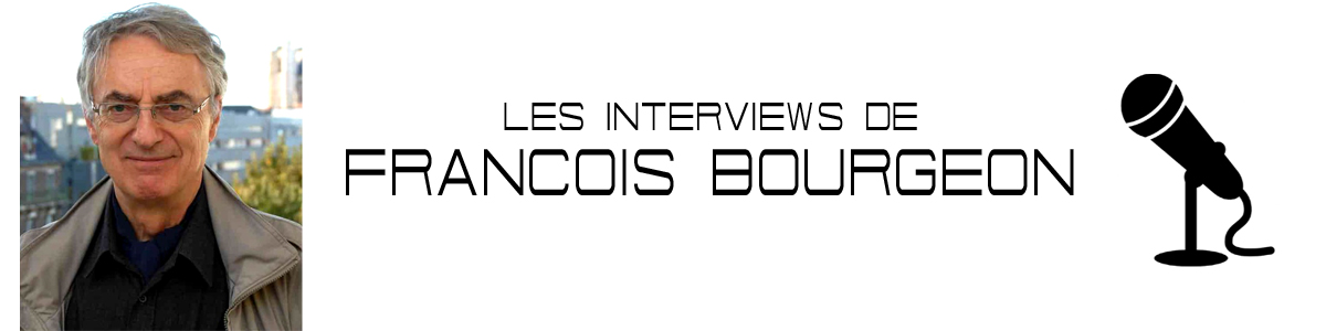 INTERVIEWS FRANCOIS BOURGEON
