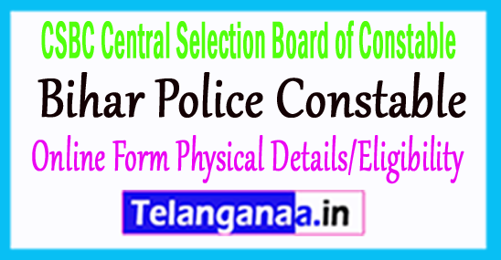 CSBC Bihar Police Constable Online Form Physical Details/Eligibility 2017