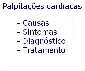 Palpitações cardíacas causas sintomas diagnóstico tratamento prevenção riscos complicações