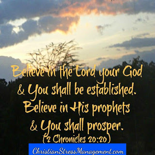 Believe in the Lord your God and you shall be established. Believe in His prophets and you shall prosper. (2 Chronicles 20:20)