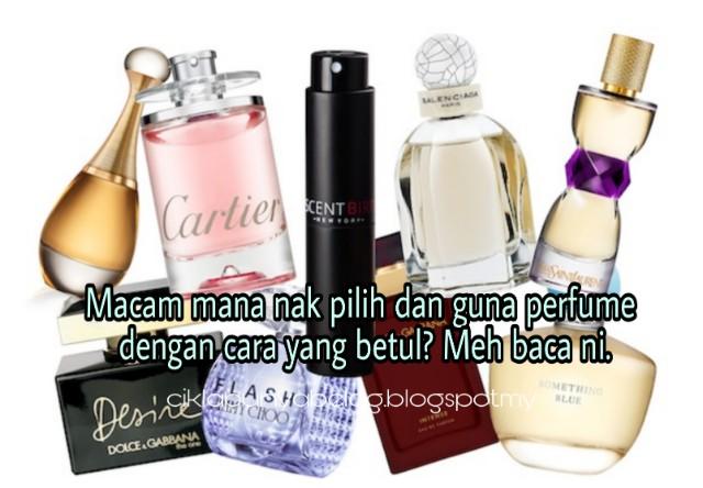 Macam mana nak pilih dan guna perfume dengan cara yang betul? Meh baca ni.