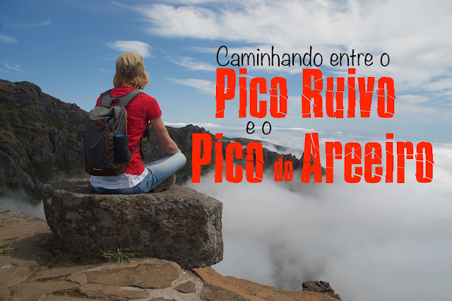 Roteiro completo para visitar a Ilha da Madeira, O que visitar na Ilha da Madeira, Pico Ruivo, Pico do Areeiro