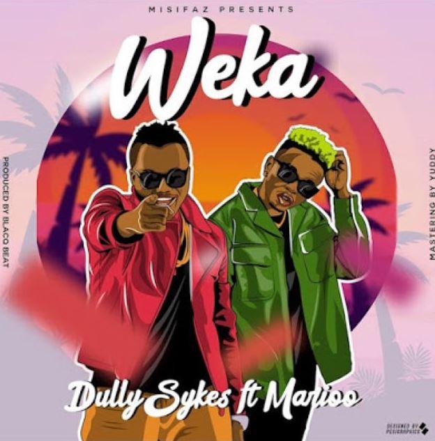 Dully Sykes Ft. Marioo – WEKA