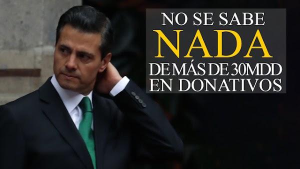 Desaparecen más de 30 Millones de dólares en donativos para damnificados, ¿Dónde están los donativos en dinero?