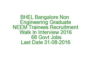 BHEL Bangalore Non Engineering Graduate NEEM Trainees Recruitment Walk In Interview 2016 68 Govt Jobs Last Date 31-08-2016