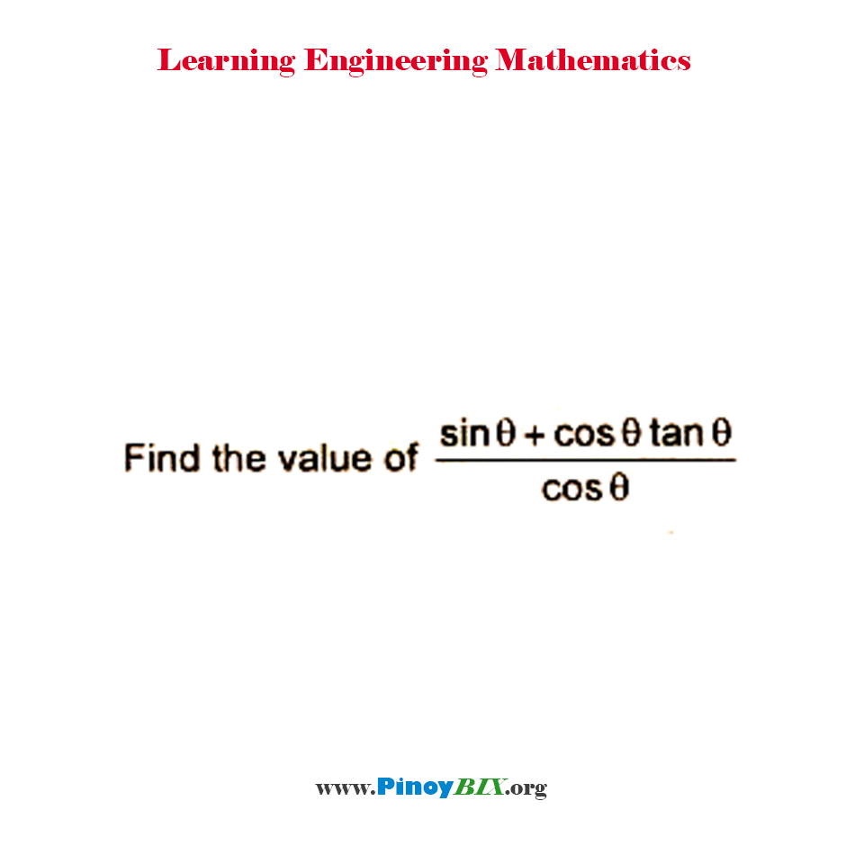 Find the value of  (sin θ + cos θ tanθ)/cosθ