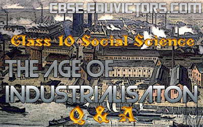 CLASS 10 : SOCIAL SCIENCE - CHAPTER : THE AGE OF INDUSTRIALISATON (Q and A) (#cbsenotes)(#eduvictors)