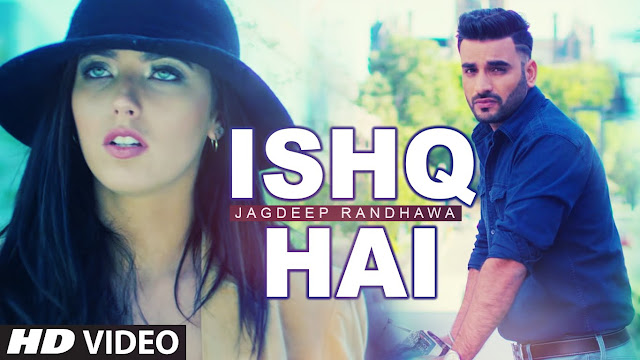 Ishq Hai - Jagdeep Randhawa with Pav Dharia (2016) Watch HD Punjabi Song, Read Review, View Lyrics and Music Video Ratings