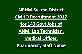 NRHM Sukma District CMHO Recruitment 2017 for 143 Govt Jobs of ANM, Lab Technician, Medical Officer, Pharmacist, Staff Nurse
