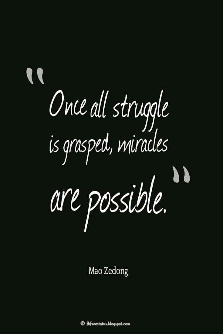 """""""Once all struggle is grasped, miracles are possible."""" ? Mao Zedong Quotes About struggle"""
