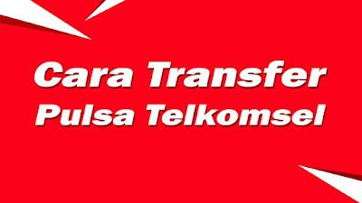 Cara Transfer Pulsa Telkomsel Ke Operator Lain Terbaru 2018