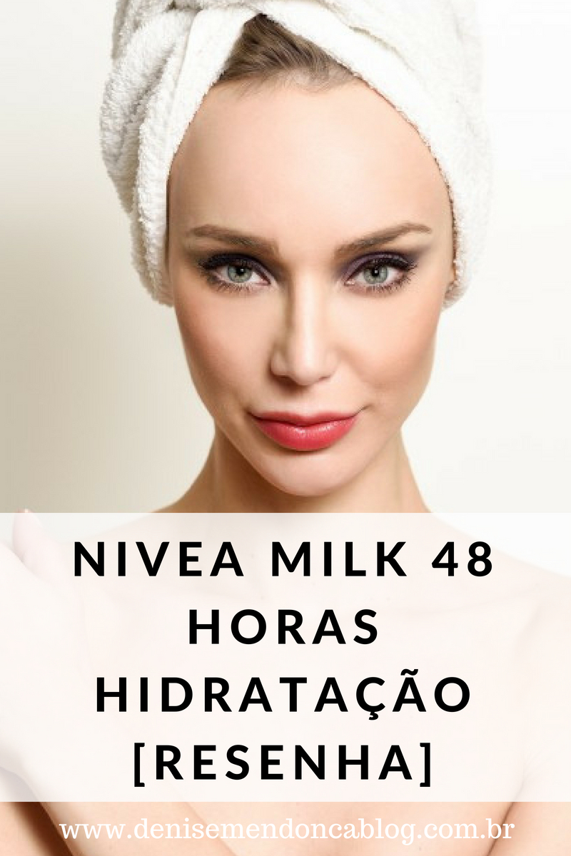 Denise Mendonça, Denise Mendonça Blog, Dica de Beleza, Nivea milk 48 horas, Resenha,