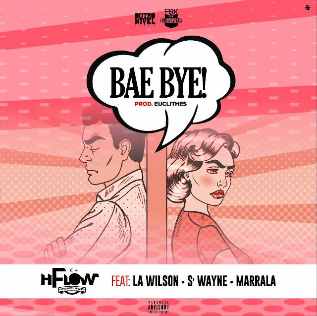 "H Flow lança a música ""Bae Bye"" com part. La Wilson , S'Wayne & Marrala"