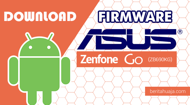 Download Firmware / Stock ROM Asus Zenfone Go (ZB690KG) All Versions