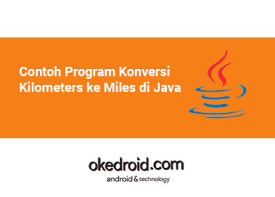 Contoh Program konversi Kilometers ke Miles Mil dan juga Mil Miles ke Kilometers di java