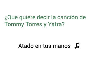 Significado de la canción Atado En Tus Manos Tommy Torres Sebastián Yatra.