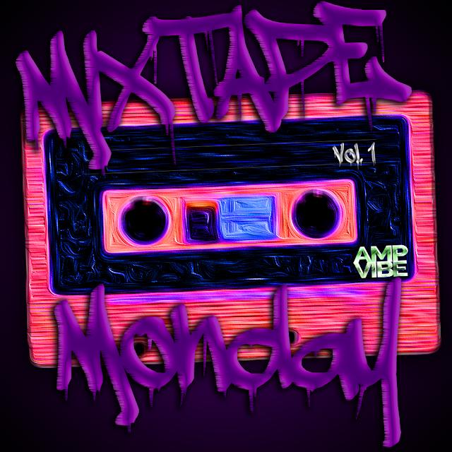 Amp Vibe: Mixtape Monday - Vol. 2