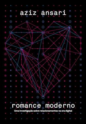 ROMANCE MODERNO - Uma investigação sobre relacionamentos na era digital (Aziz Ansari)