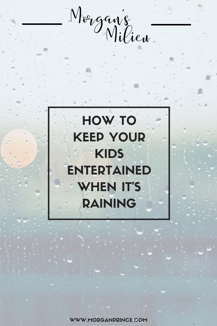 How To Keep Your Kids Entertained When It's Raining Outside | I've got a few ideas to keep your kids entertained.