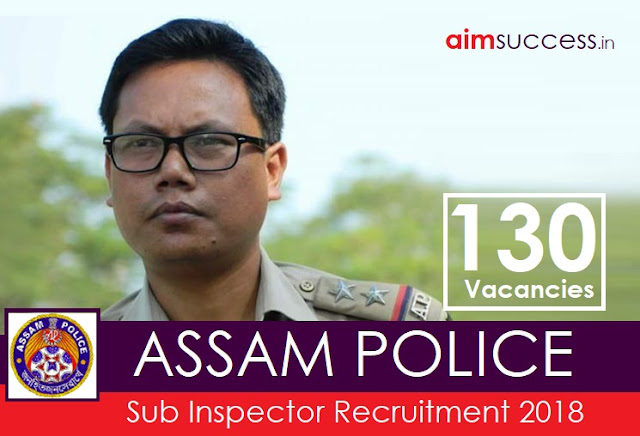 Assam Police SI Recruitment 2018  130 Vacancies