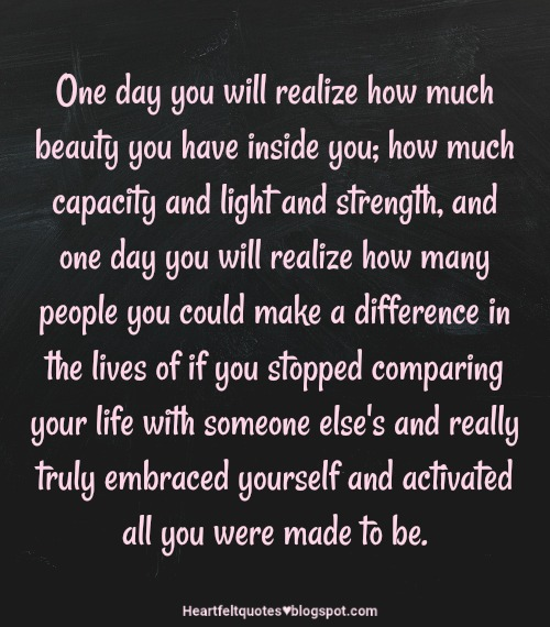 One Day You Will Realize How Much Beauty You Have Inside You