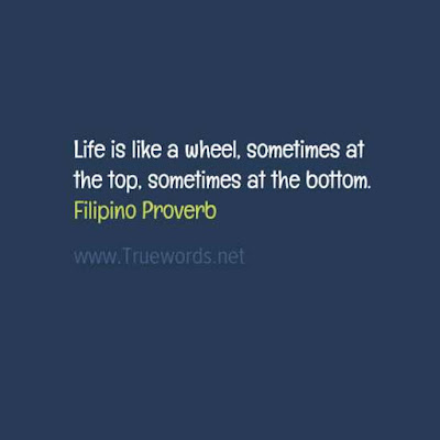 Life is like a wheel, sometimes at the top, sometimes at the bottom