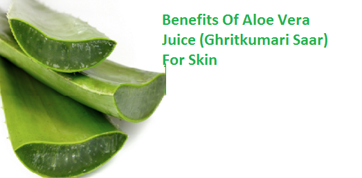 Benefits Of Aloe Vera Juice (Ghritkumari Saar) For Skin