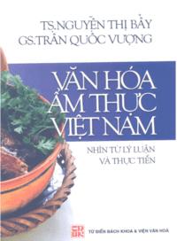 Văn Hóa Ẩm Thực Việt Nam - Nhìn Từ Lý Luận Và Thực Tiễn - Trần Quốc Vượng, Nguyễn Thị Bảy