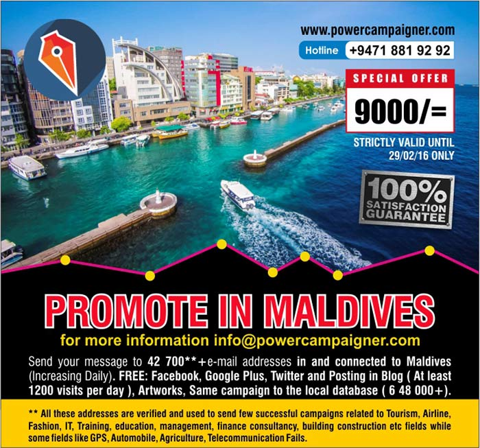 Send your message to 42 700**+e-mail addresses in and connected to Maldives (Increasing Daily). FREE: Facebook, Google Plus, Twitter and Posting in Blog ( At least 1200 visits per day ), Artworks, Same campaign to the local database ( 6 48 000+).  ** All these addresses are verified and used to send few successful campaigns related to Tourism, Airline, Fashion, IT, Training, education, management, finance consultancy, building construction etc fields while some fields like GPS, Automobile, Agriculture, Telecommunication Fails.