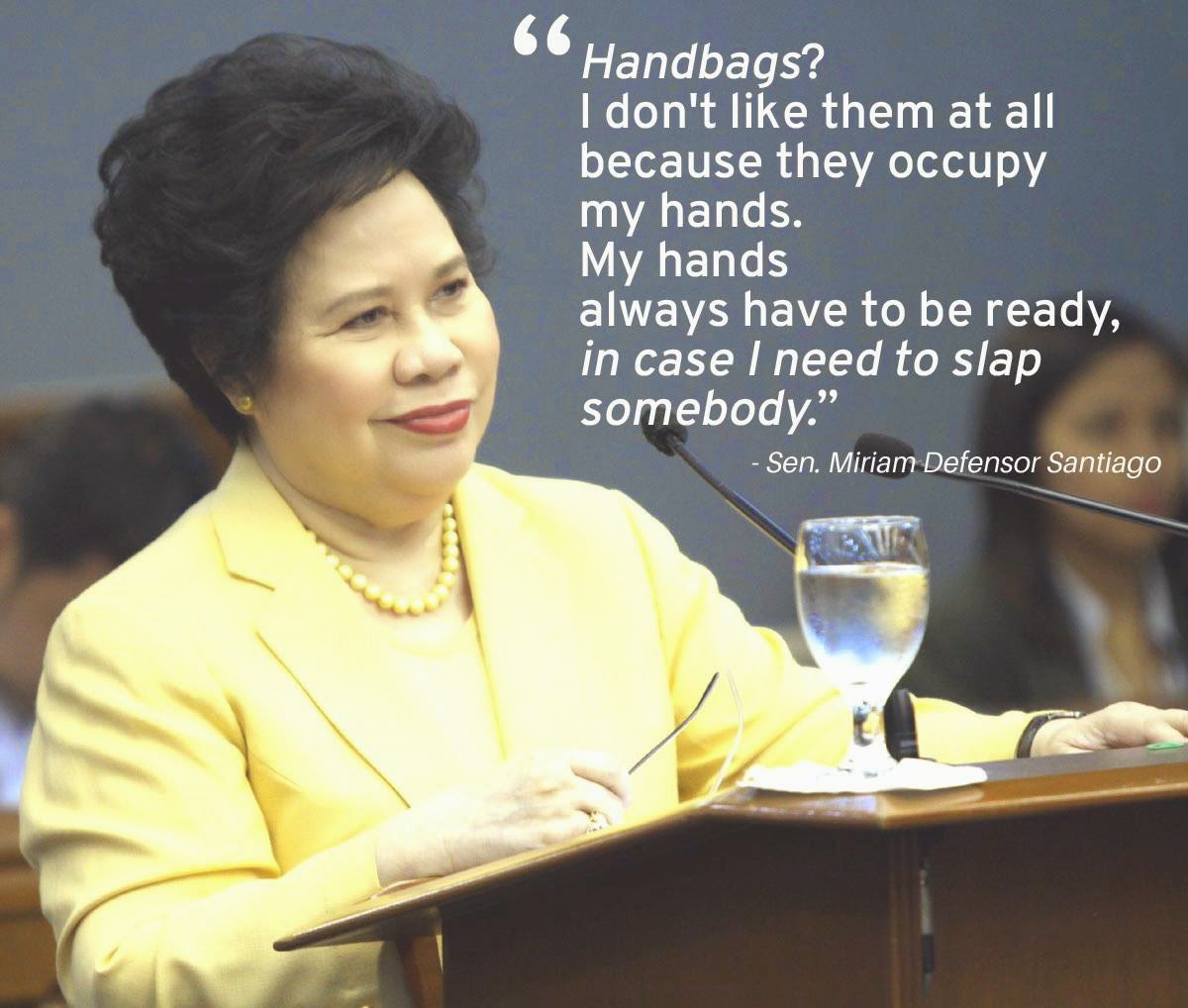 Miriam Defensor Santiago Quotes: Handbags? I Don't Like Them At All Because They Occupy My
