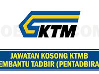 JAWATAN KOSONG PEMBANTU TADBIR DI KTMB - GAJI RM1,300.00 - RM2,200.00++