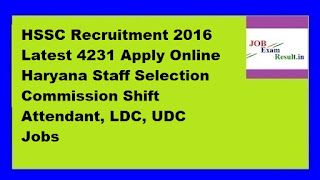 HSSC Recruitment 2016 Latest 4231 Apply Online Haryana Staff Selection Commission Shift Attendant, LDC, UDC Jobs