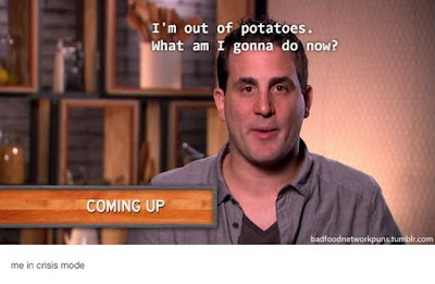 I'm out of potatoes. What am I gonna do now?