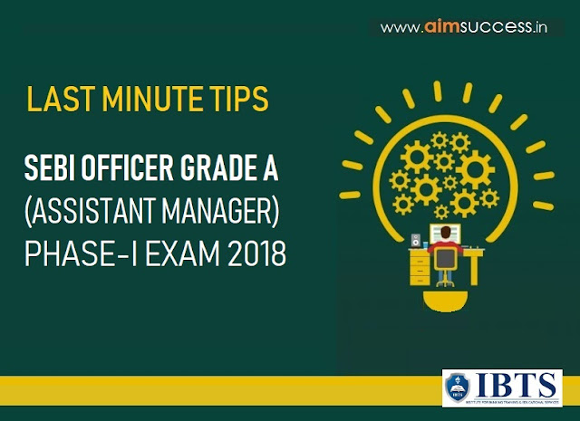 Last Minutes Tips for SEBI Officer Grade A (Assistant Manager) Phase-I Exam 2018