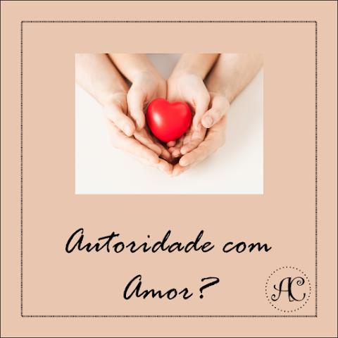 Será que é possível ter autoridade com amor?