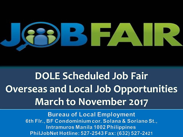 Here is the schedule of job fair from Department of Labor and Employment (DOLE) to be held in different regions nationwide starting March  to November 2017.  Job Fair will be opened to those who want to work here in the Philippines and abroad or overseas.  DOLE reminds the job seekers to be ready with the basic requirements for the application, such as resume or curriculum vitae (bring extra copies for multiple job applications); 2 x 2 ID pictures; certificate of employment for those formerly employed; diploma and/or transcript of records; and authenticated birth certificate.