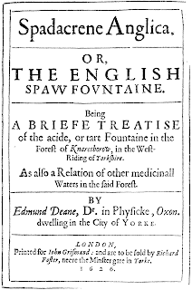 Spadacrene Anglica: Or, the English Spaw Fountaine. Being an Account of the Situation, Nature, Physical Use, and Admirable Cures, Performed by the Waters of Harrogate, and Parts Adjacent. By the Late Learned and Eminent Physician, Dr. Dean, of York