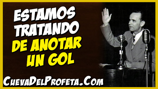 Estamos tratando de anotar un gol - Citas William Marrion Branham Mensajes