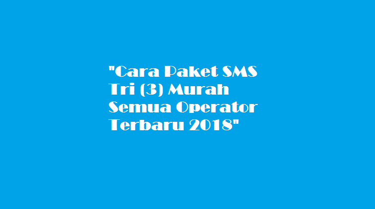 Cara Paket SMS Tri (3) Murah Semua Operator Terbaru 2018